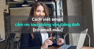 Cách viết email cảm ơn sau phỏng vấn tiếng Anh [có email mẫu]