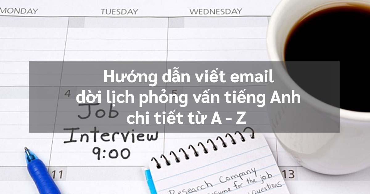 cách viết email dời lịch phỏng vấn tiếng Anh chi tiết A-Z