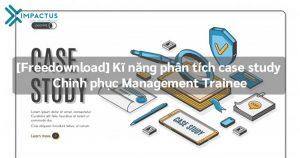Kĩ năng phân tích case study - chinh phục Management Trainee